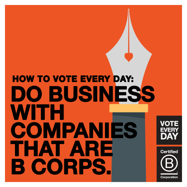 Do Business with companies that are B Corps!